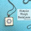 DIY Vinyl Necklace {Guest Post}