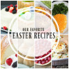 Our Very Favorite Easter Recipes