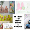 25 Ideas for Easter Crafts and Recipes