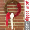Guest Blogger: Paint Dipped Wreath
