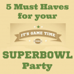 5 Must Haves for Your Super Bowl Party