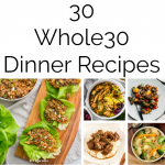 30 Whole30 Dinner Recipes