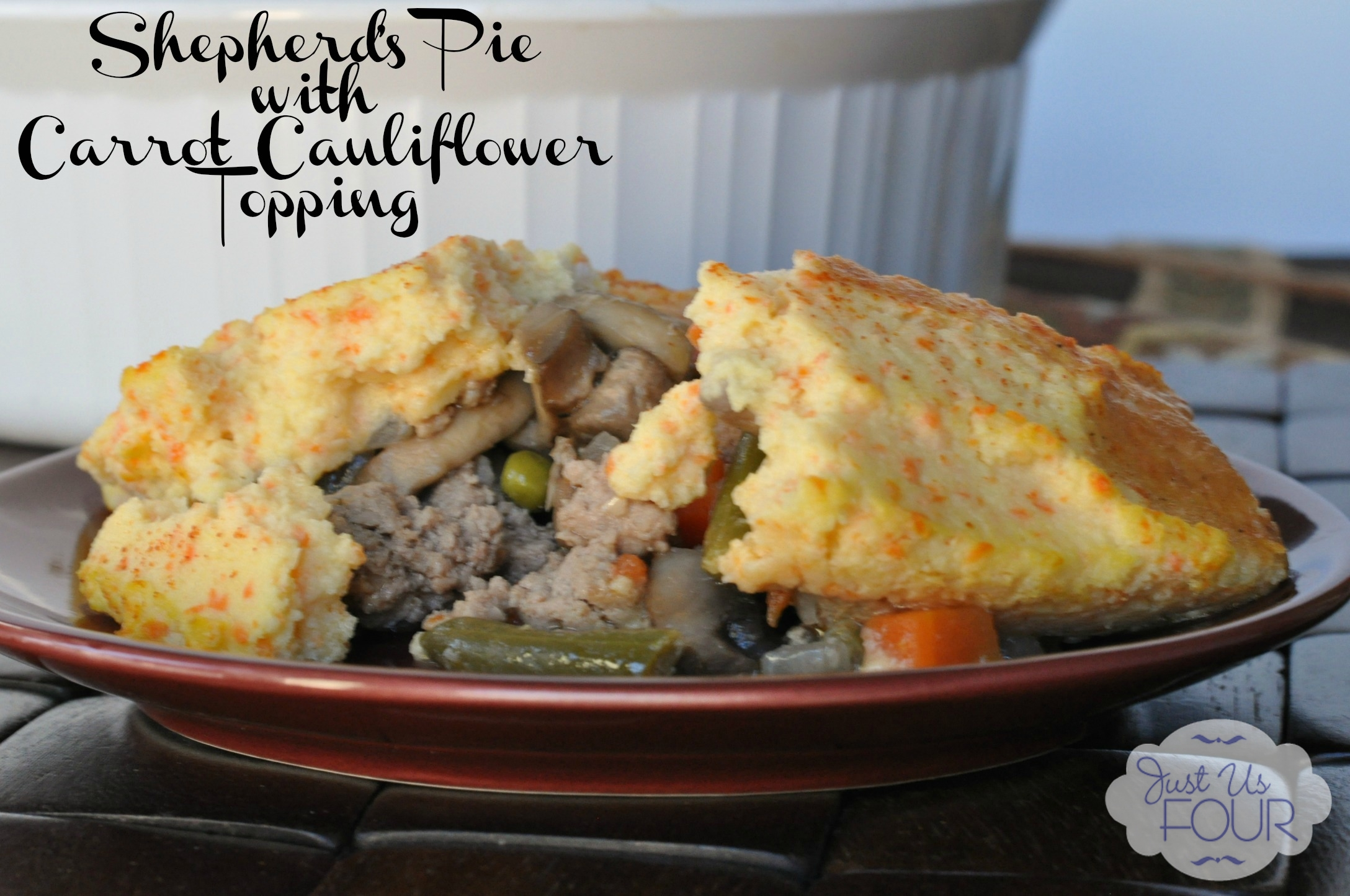 Carrot Cauliflower Shepherd's Pie - Just Us Four