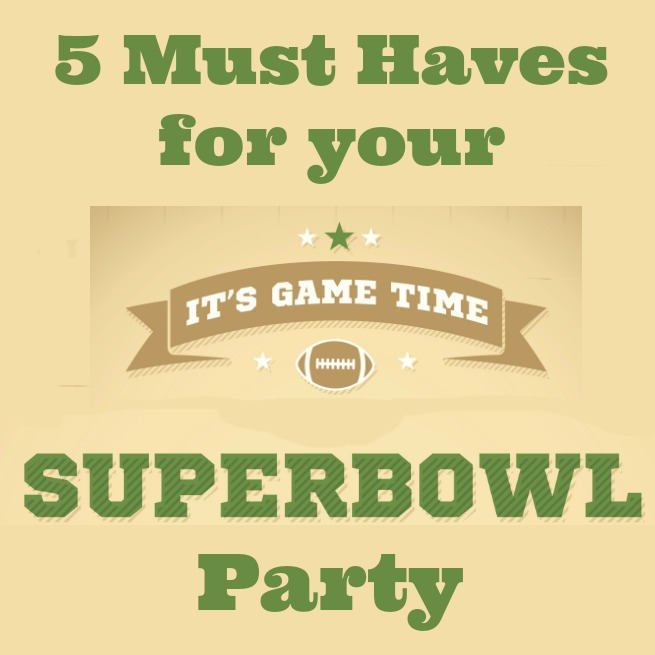 5 Must Haves for a Great Super Bowl Party