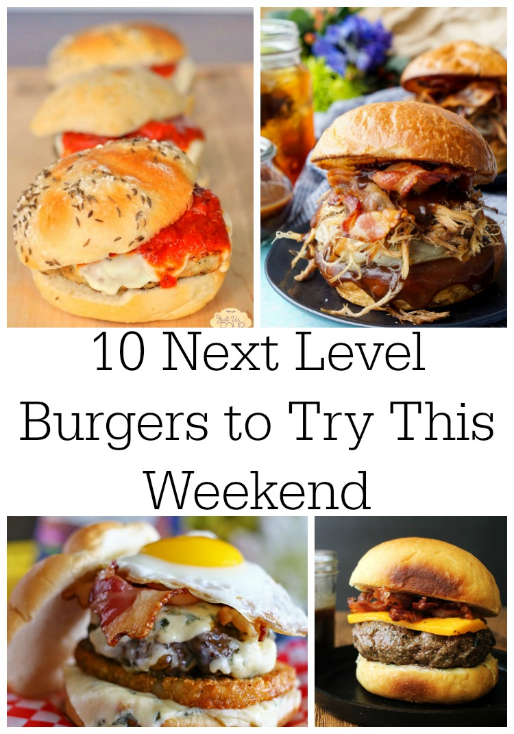 10 Next Level Burgers to Try This Weekend